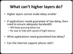 what can t higher layers do