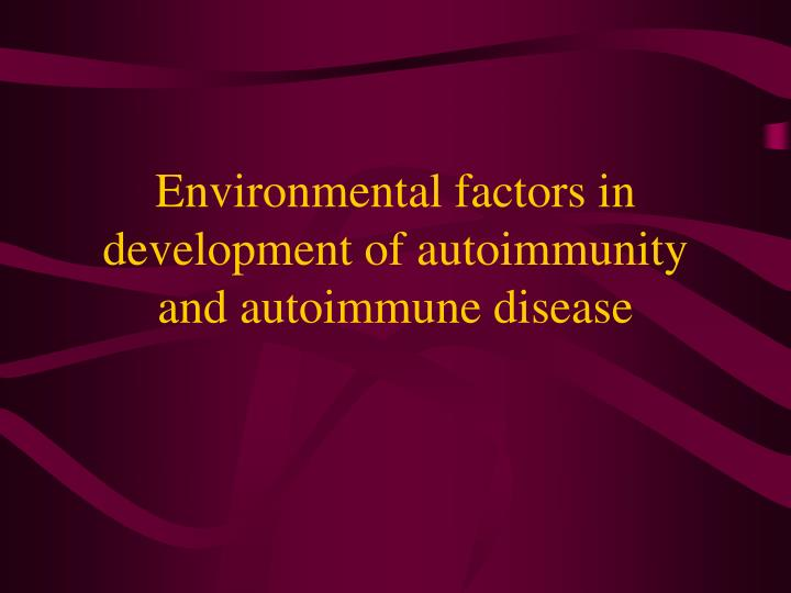 Environmental factors in development of autoimmunity and autoimmune disease