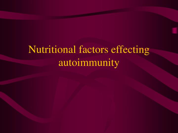 Nutritional factors effecting autoimmunity
