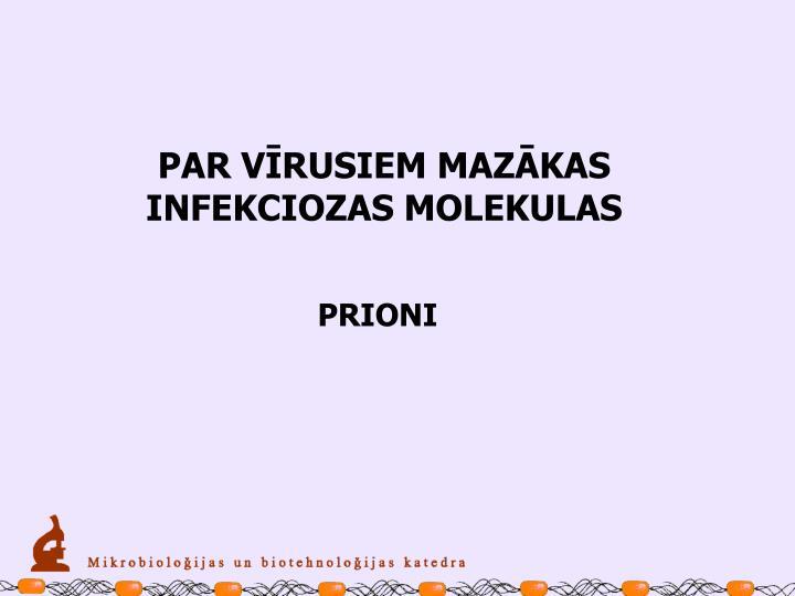 PAR VĪRUSIEM MAZĀKAS INFEKCIOZAS MOLEKULAS