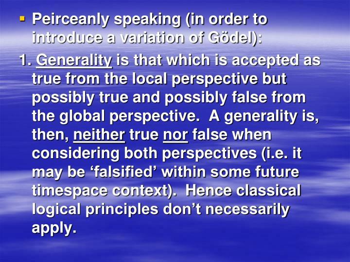 Peirceanly speaking (in order to introduce a variation of Gödel):