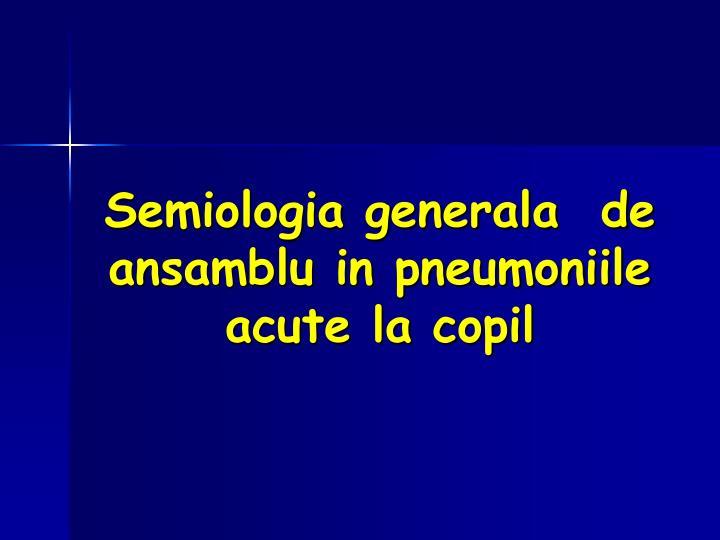 Semiologia generala  de ansamblu in pneumoniile acute la copil