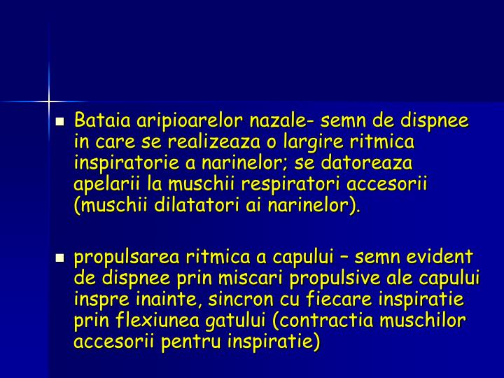 Bataia aripioarelor nazale- semn de dispnee in care se realizeaza o largire ritmica inspiratorie a narinelor; se datoreaza apelarii la muschii respiratori accesorii (muschii dilatatori ai narinelor).