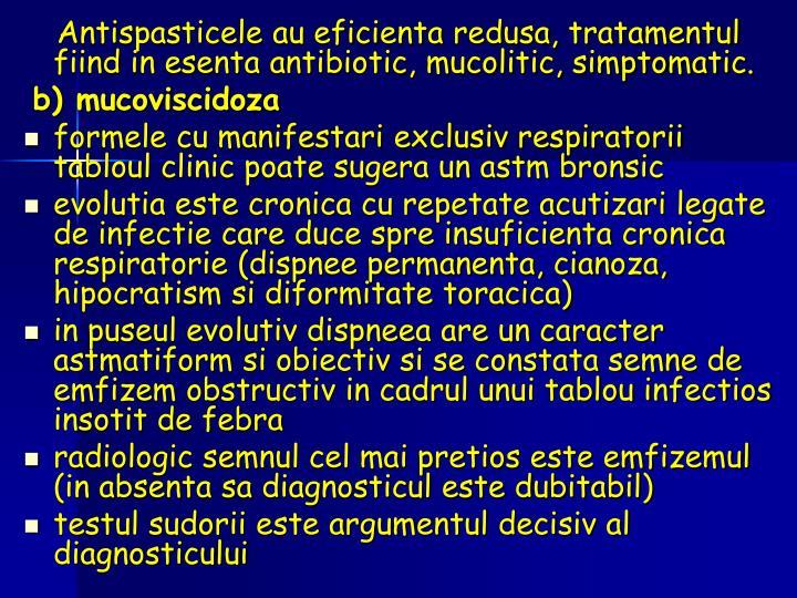Antispasticele au eficienta redusa, tratamentul fiind in esenta antibiotic, mucolitic, simptomatic.