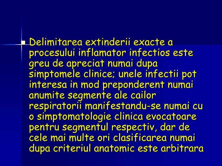 Delimitarea extinderii exacte a procesului inflamator infectios este greu de apreciat numai dupa simptomele clinice; unele infectii pot interesa in mod preponderent numai anumite segmente ale cailor respiratorii manifestandu-se numai cu o simptomatologie clinica evocatoare pentru segmentul respectiv, dar de cele mai multe ori clasificarea numai dupa criteriul anatomic este arbitrara
