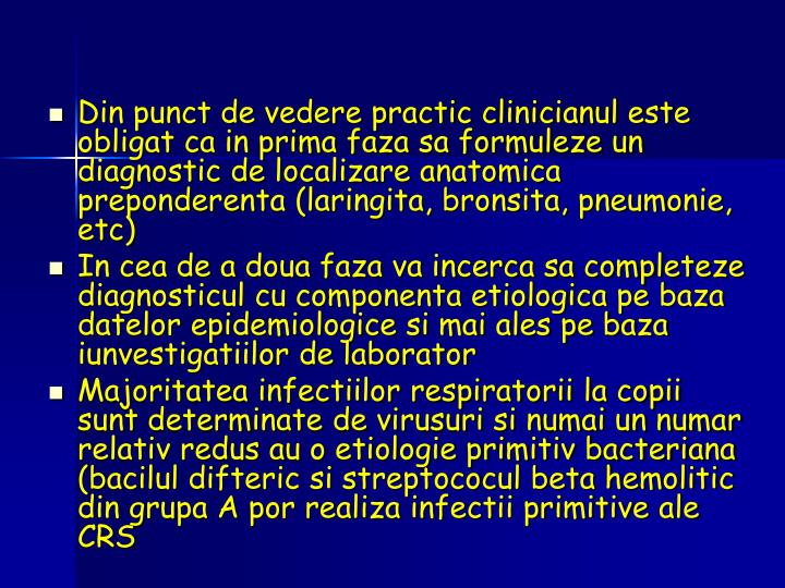 Din punct de vedere practic clinicianul este obligat ca in prima faza sa formuleze un diagnostic de localizare anatomica preponderenta (laringita, bronsita, pneumonie, etc)