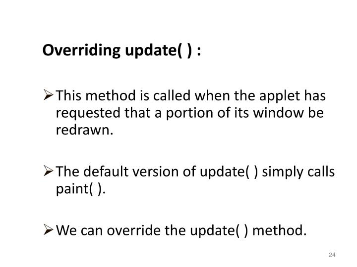 Overriding update( ) :