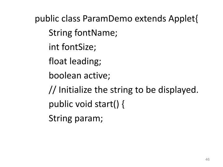 public class ParamDemo extends Applet{