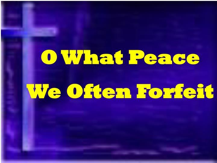O What Peace