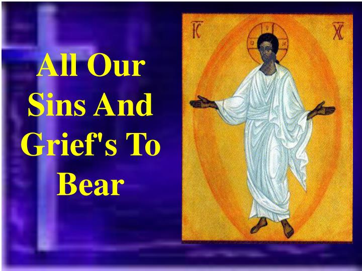All Our Sins And Grief's To Bear