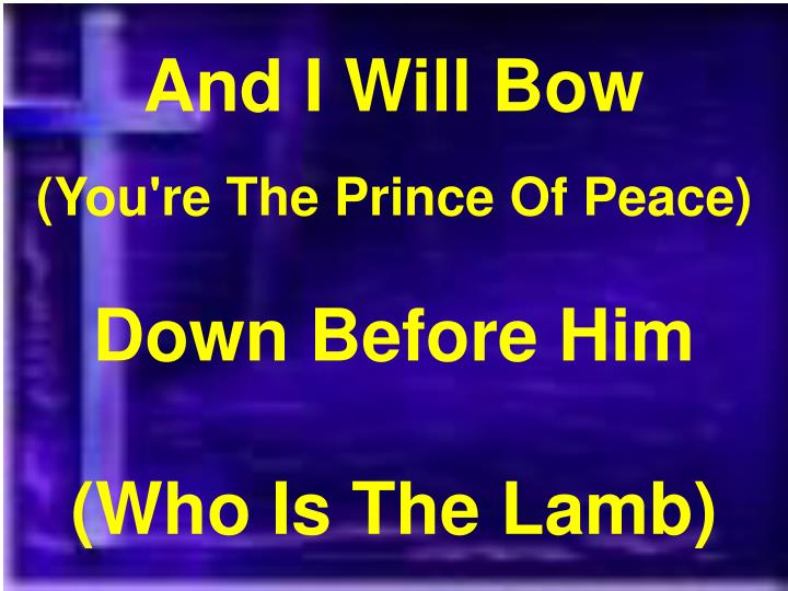 And I Will Bow