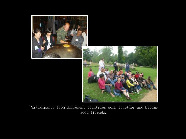 Participants from different countries work together and become good friends.
