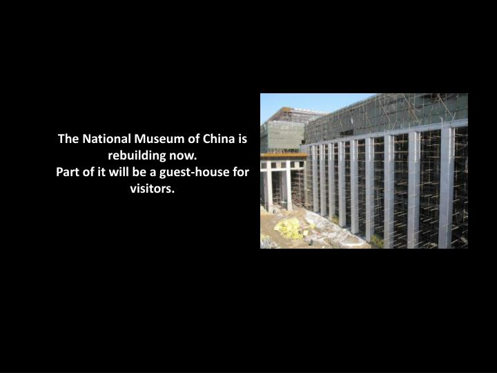 The National Museum of China is rebuilding now.