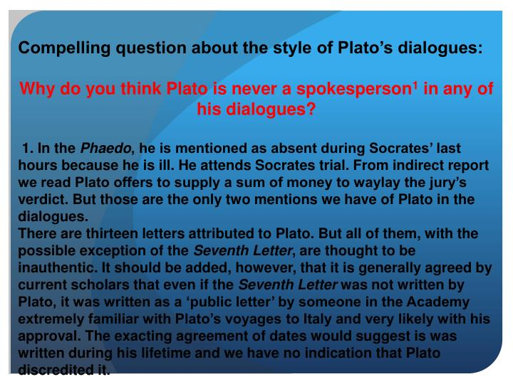 Compelling question about the style of Plato's dialogues: