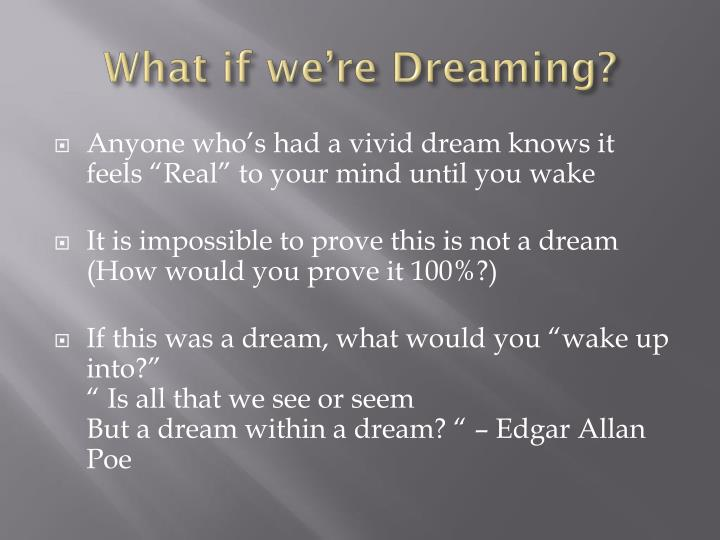 What if we're Dreaming?