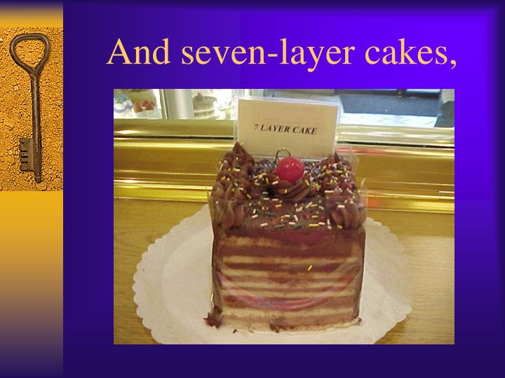 And seven-layer cakes,