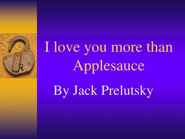 I love you more than applesauce