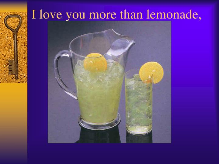 I love you more than lemonade,