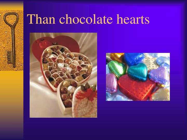 Than chocolate hearts