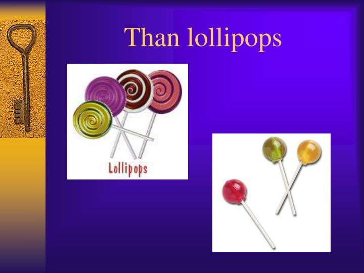 Than lollipops