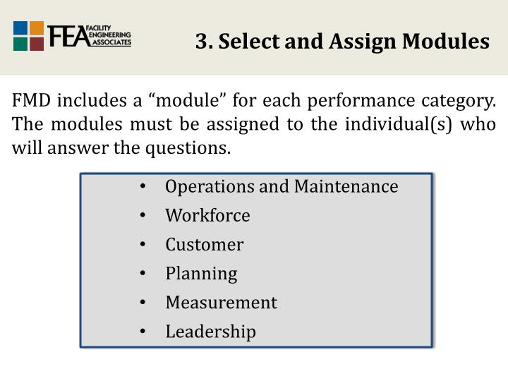"FMD includes a ""module"" for each performance category.  The modules must be assigned to the individual(s) who will answer the questions."