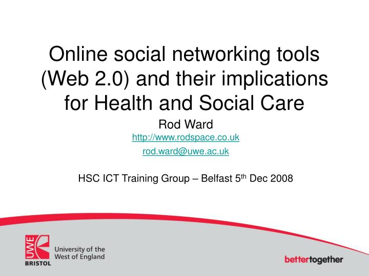Online social networking tools web 2 0 and their implications for health and social care