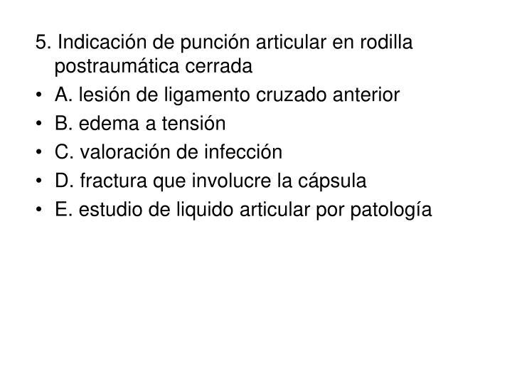 5. Indicación de punción articular en rodilla postraumática cerrada