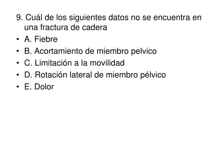 9. Cuál de los siguientes datos no se encuentra en una fractura de cadera