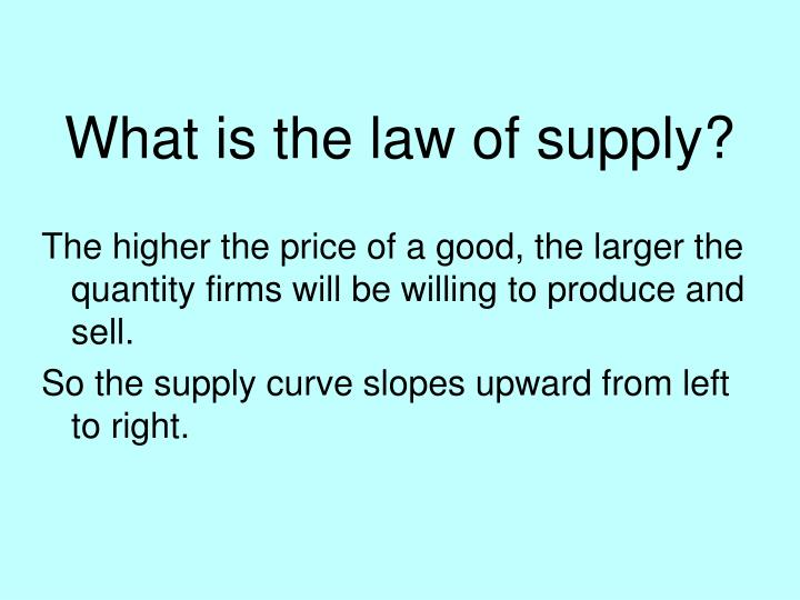 What is the law of supply?