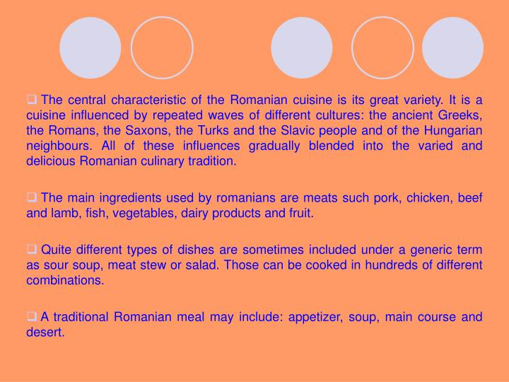 The central characteristic of the Romanian cuisine is its great variety. It is a cuisine influenced ...