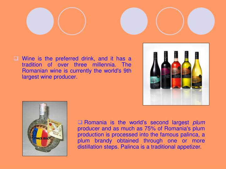 Wine is the preferred drink, and it has a tradition of over three millennia. The Romanian wine is cu...