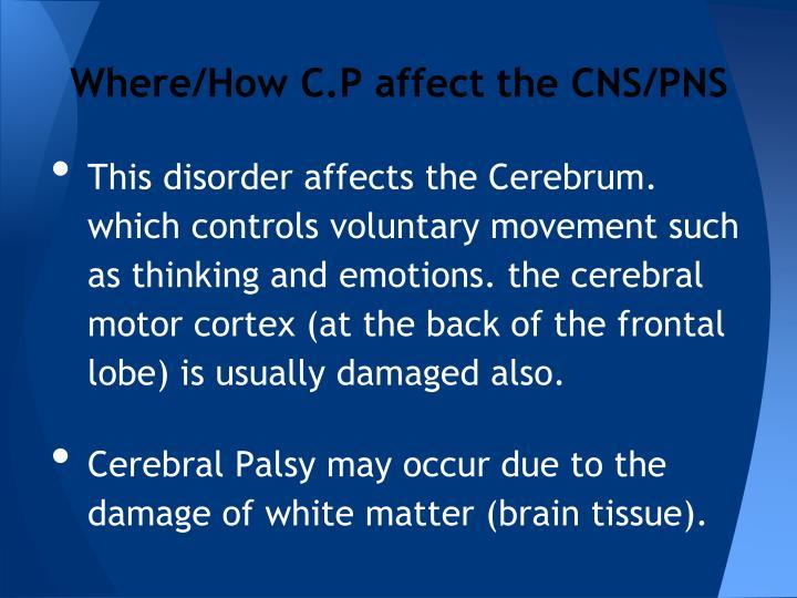 Where/How C.P affect the CNS/PNS