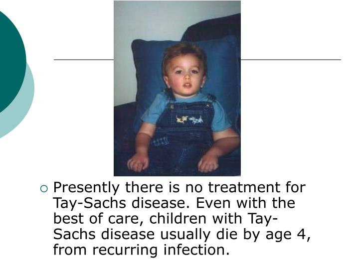 an analysis of a girl born without tay sachs disease Daniel is the father of a little girl called amelie who was diagnosed with tay-sachs in march 2011 when she was 15 months old after slowly coming to terms with what the future held, daniel, his wife patricia and their friends started the cats foundation to raise awareness of the disease and to provide fund raising opportunities so that a.