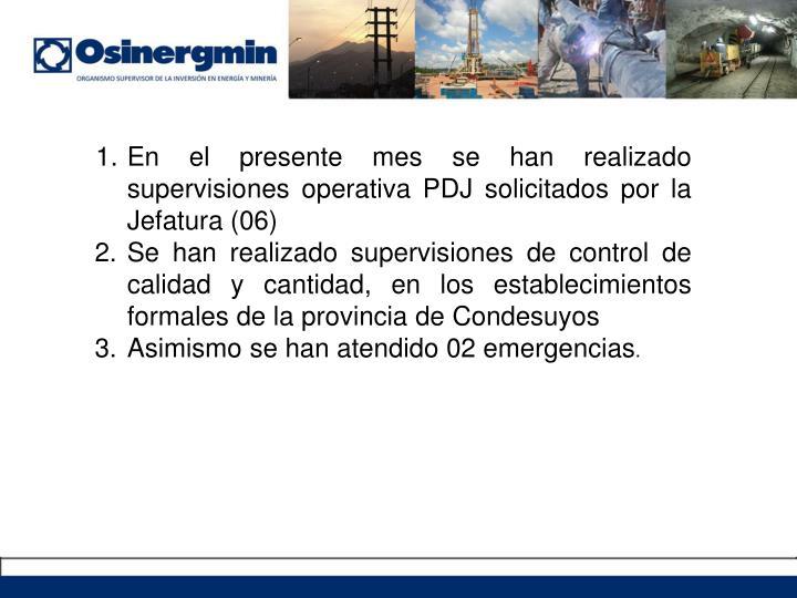 1.En el presente mes se han realizado supervisiones operativa PDJ solicitados por la Jefatura (06)