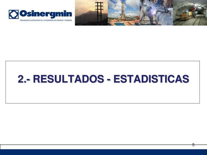 2.- RESULTADOS - ESTADISTICAS