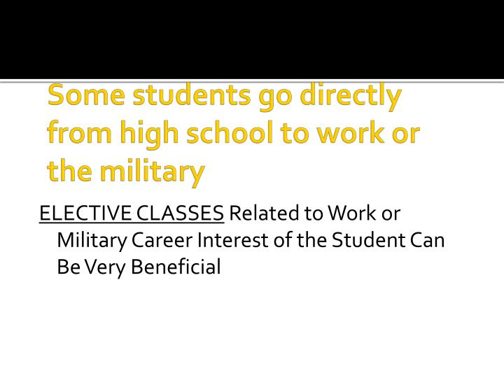 Some students go directly from high school to work or the military