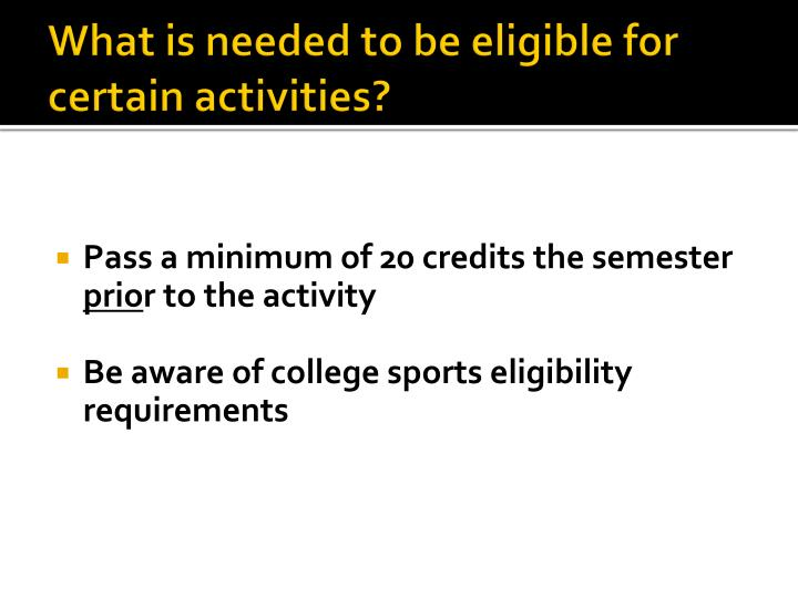 What is needed to be eligible for certain activities?