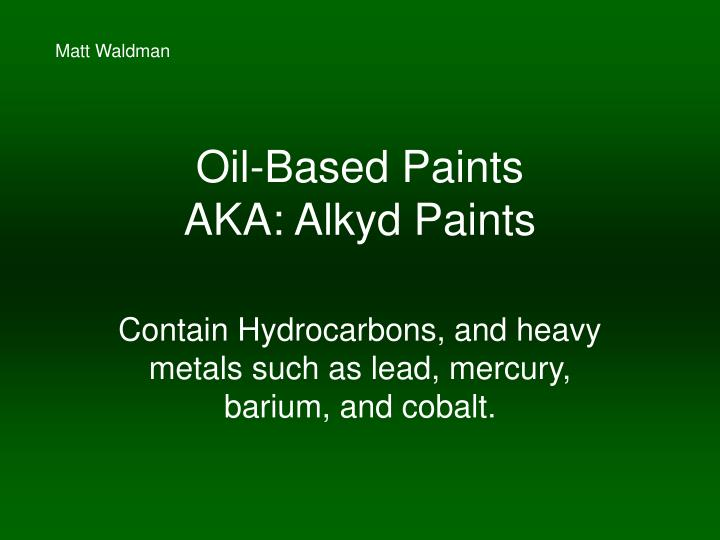 Oil based paints aka alkyd paints