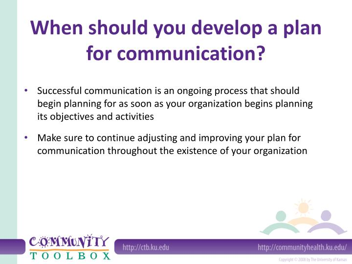When should you develop a plan for communication?