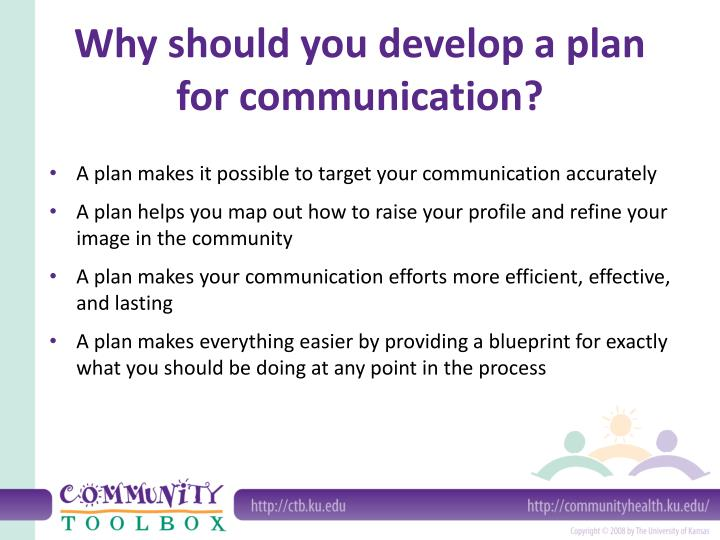 Why should you develop a plan for communication?