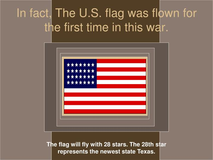 In fact, The U.S. flag was flown for the first time in this war.