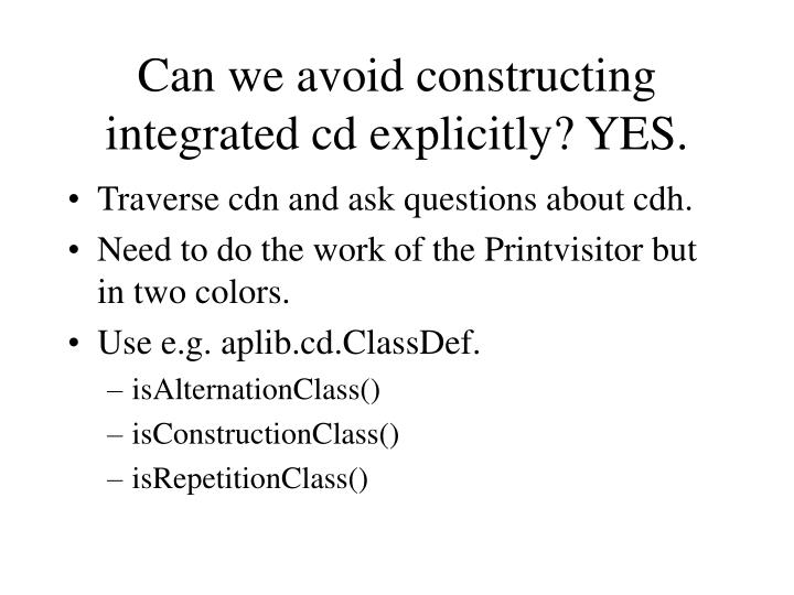 Can we avoid constructing integrated cd explicitly? YES.