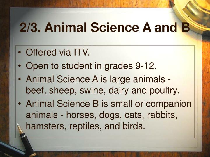 2/3. Animal Science A and B