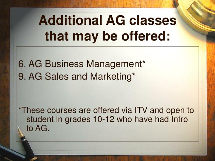 Additional AG classes that may be offered: