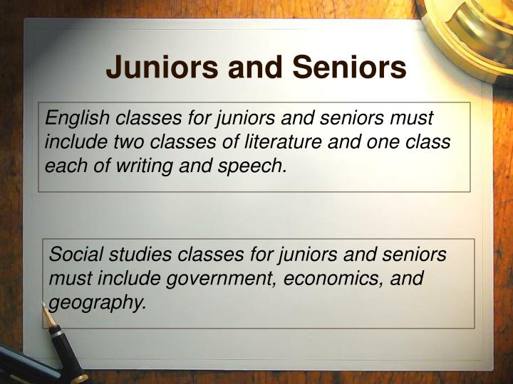 Social studies classes for juniors and seniors must include government, economics, and geography.
