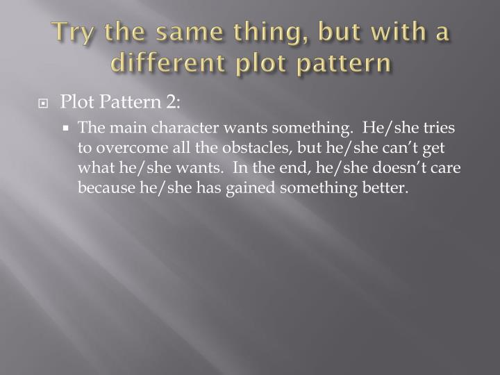 Try the same thing, but with a different plot pattern