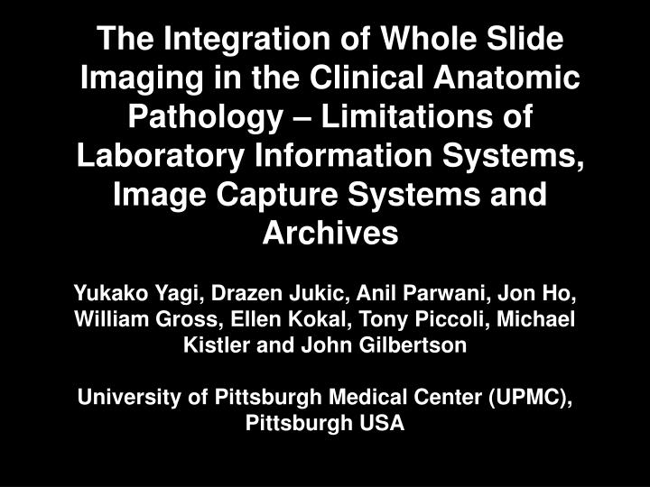 The Integration of Whole Slide Imaging in the Clinical Anatomic Pathology – Limitations of Laboratory Information Systems, Image Capture Systems and Archives