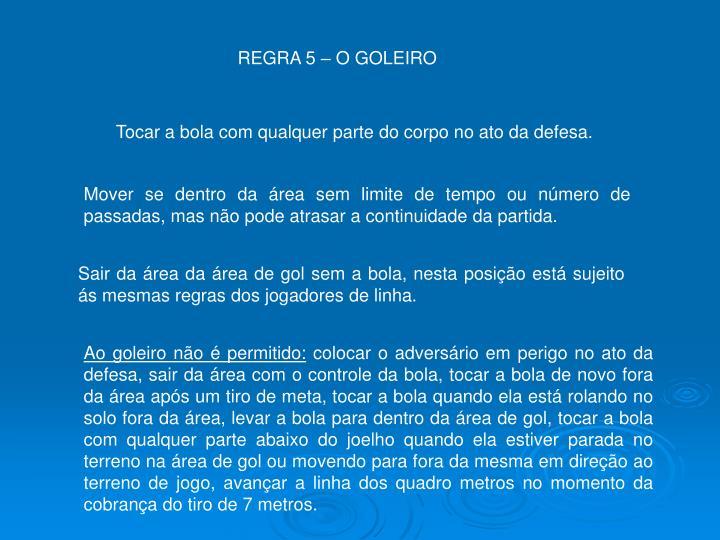 REGRA 5 – O GOLEIRO