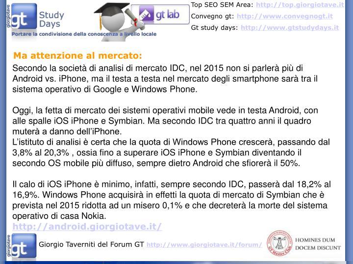 Secondo la società di analisi di mercato IDC, nel 2015 non si parlerà più di Android vs. iPhone, ma il testa a testa nel mercato degli smartphone sarà tra il sistema operativo di Google e Windows Phone.