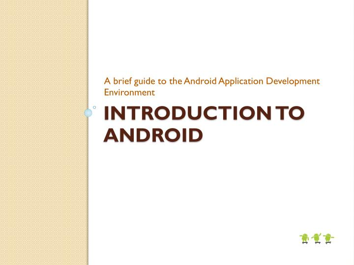A brief guide to the Android Application Development Environment